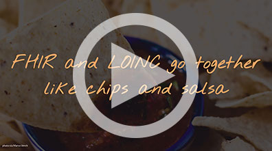 FHIR and LOINC go together like chips and salsa